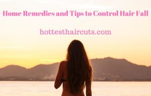 Home Remedies and Tips to Control Hair Fall