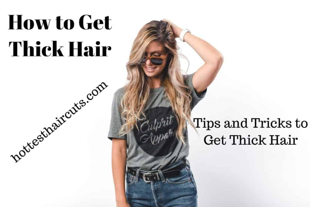 How to Get Thick Hair – Tips and Tricks to Get Thick Hair