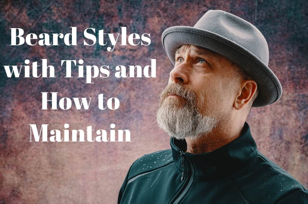 Beard Styles with Tips and How to Maintain