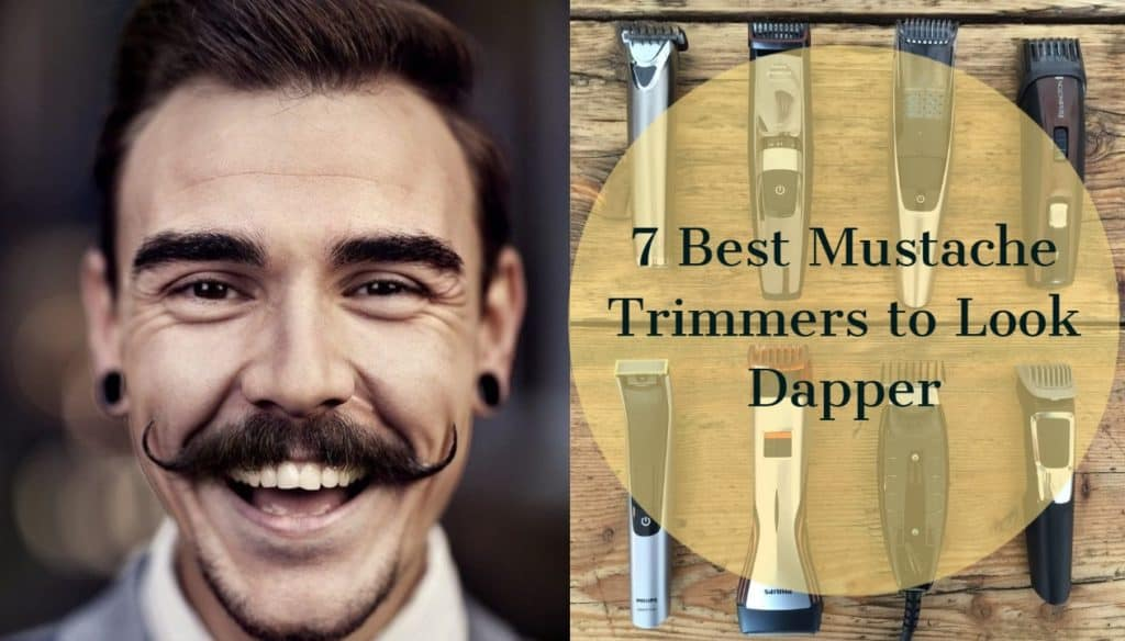7 Best Mustache Trimmers for 2021 to Look Dapper