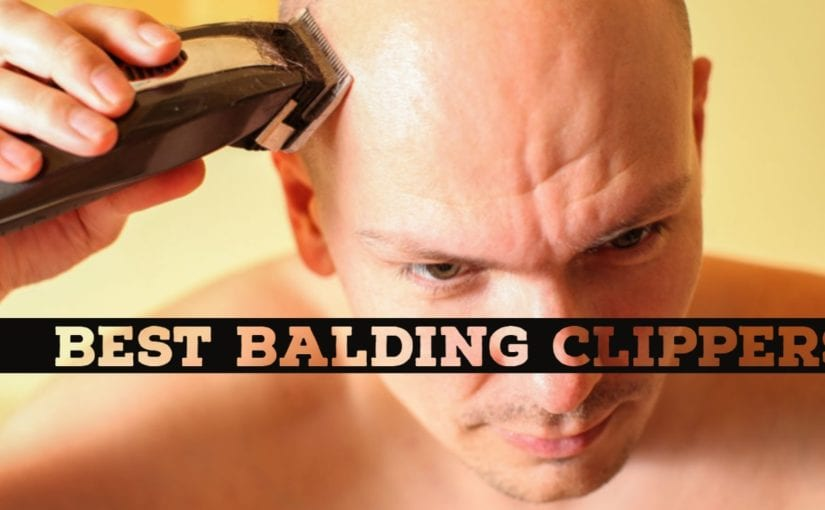 7 Best Balding Clippers for 2021 to Shave Your Head