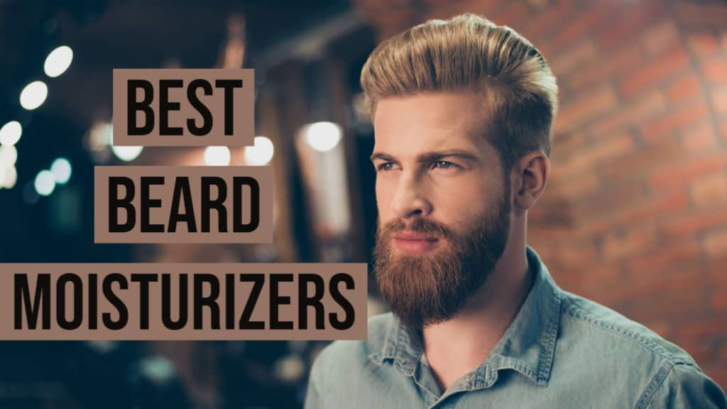 Best Beard Moisturizer Review