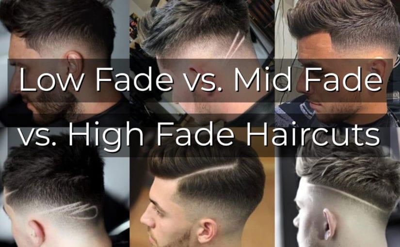 Low Fade vs. Mid Fade vs. High Fade Haircuts