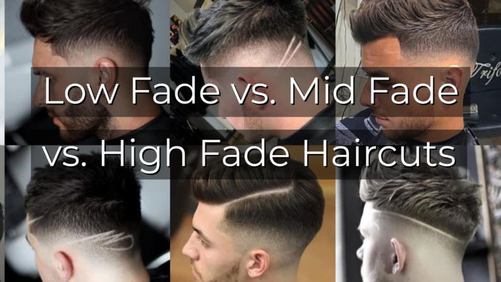 Low Fade vs. Mid Fade vs. High Fade