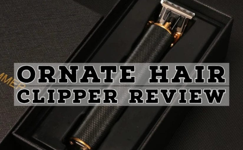 Ornate Hair Clipper for Men: Complete Review and Guide