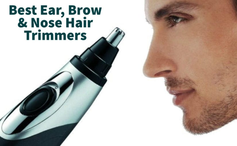 Best Ear, Brow & Nose Hair Trimmers 2021